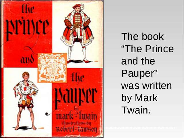 "The book ""The Prince and the Pauper"" was written by Mark Twain."
