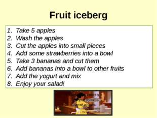 Fruit iceberg Take 5 apples Wash the apples Cut the apples into small pieces
