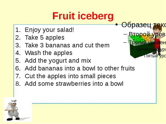 Fruit iceberg Enjoy your salad! Take 5 apples Take 3 bananas and cut them Was...
