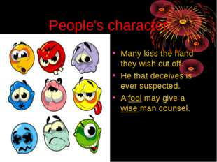 People's character Many kiss the hand they wish cut off. He that deceives is