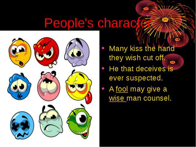 People's character Many kiss the hand they wish cut off. He that deceives is...