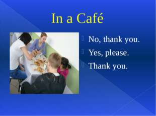 No, thank you. Yes, please. Thank you. In a Café