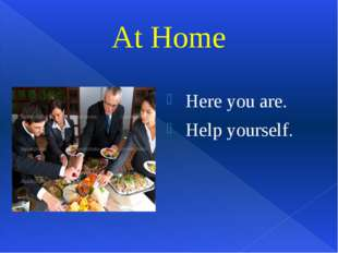 Here you are. Help yourself. At Home