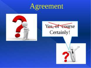 Yes, of course Certainly! Agreement