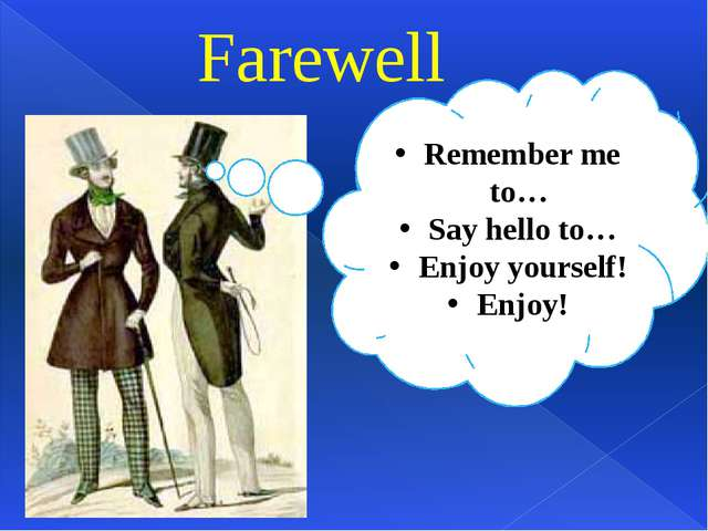 Remember me to… Say hello to… Enjoy yourself! Enjoy! Farewell