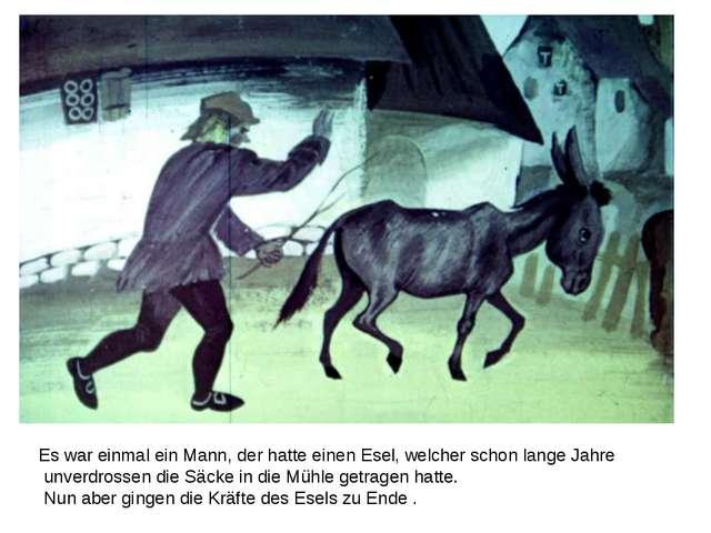 Es war einmal ein Mann, der hatte einen Esel, welcher schon lange Jahre unver...