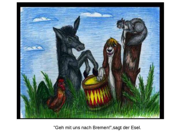 """""""Geh mit uns nach Bremen!"""",sagt der Esel."""