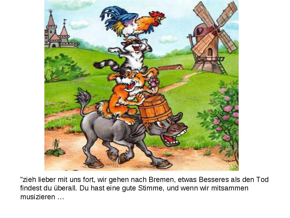 """""""zieh lieber mit uns fort, wir gehen nach Bremen, etwas Besseres als den Tod..."""