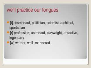 we'll practice our tongues [t] cosmonaut, politician, scientist, architect, s