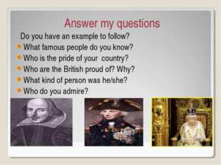 Answer my questions Do you have an example to follow? What famous people do y
