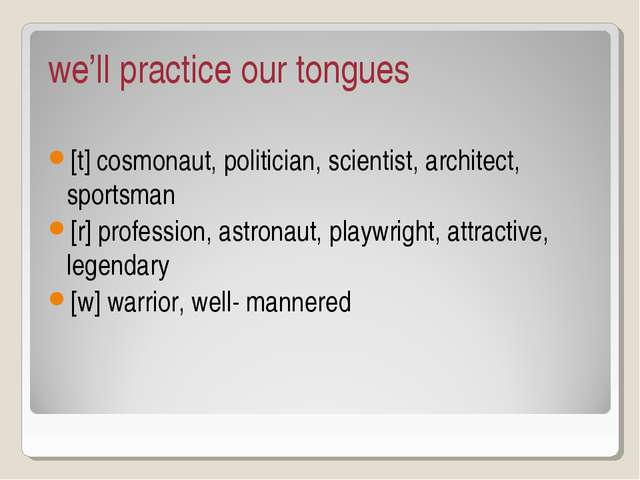 we'll practice our tongues [t] cosmonaut, politician, scientist, architect, s...