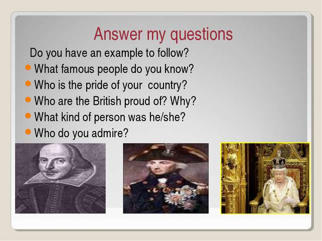 Answer my questions Do you have an example to follow? What famous people do y...