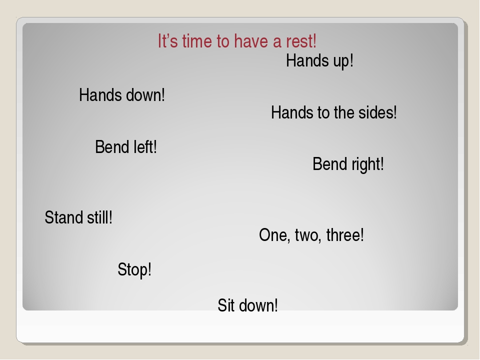It's time to have a rest! Hands up! Hands down! Hands to the sides! Bend left...