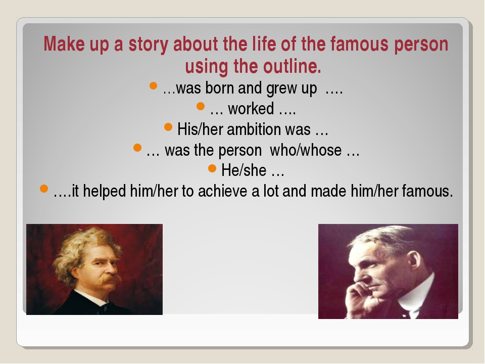 Make up a story about the life of the famous person using the outline. …was b...