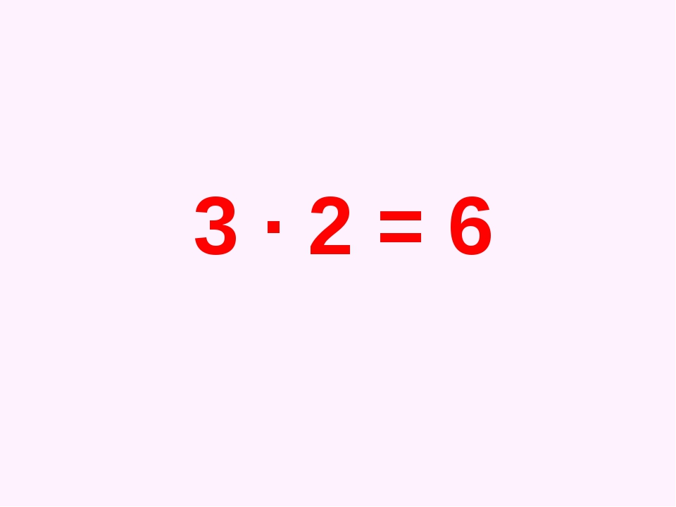 3 · 2 = 6