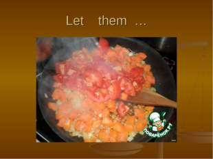 Let them …