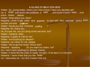 A GLASS OF MILK FOR HER! Waiter: So, young ladies, what's your final choice?