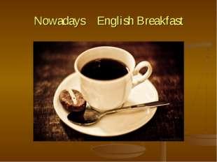 Nowadays English Breakfast