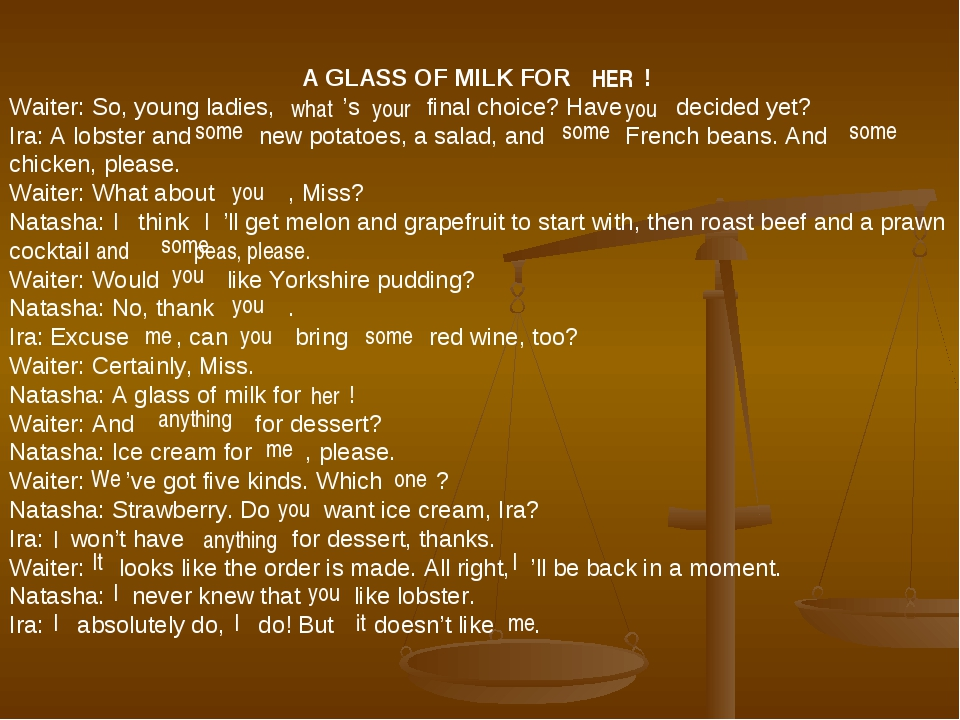 A GLASS OF MILK FOR ! Waiter: So, young ladies, 's final choice? Have decided...