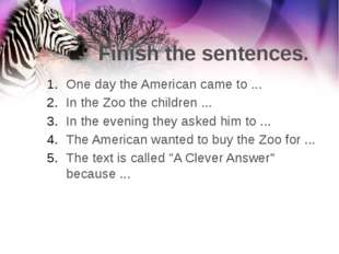 Finish the sentences. One day the American came to ... In the Zoo the childre
