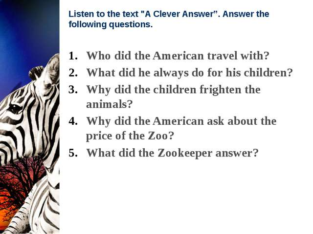 "Listen to the text ""A Clever Answer"". Answer the following questions. Who di..."