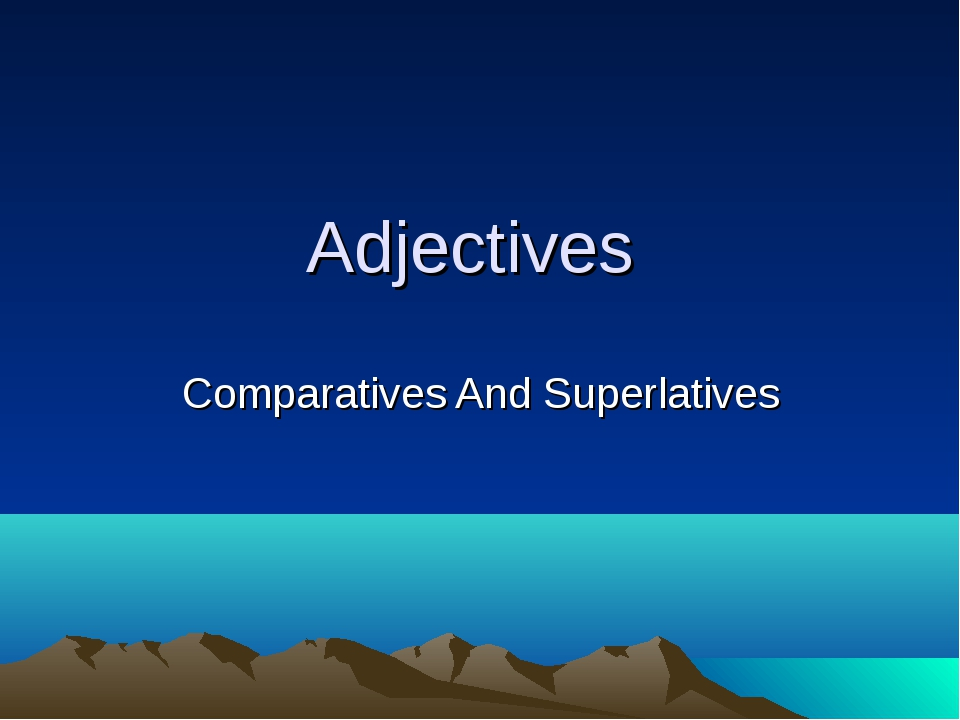 Adjectives Comparatives And Superlatives