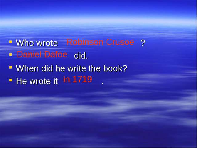 Who wrote ? did. When did he write the book? He wrote it . Robinson Crusoe Da...