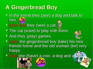A Gingerbread Boy In the forest they (see) a dog and talk to him. After that