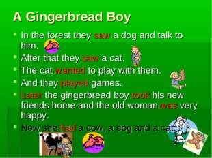 A Gingerbread Boy In the forest they saw a dog and talk to him. After that th