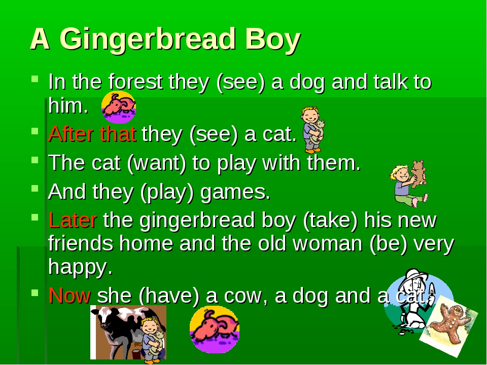 A Gingerbread Boy In the forest they (see) a dog and talk to him. After that...