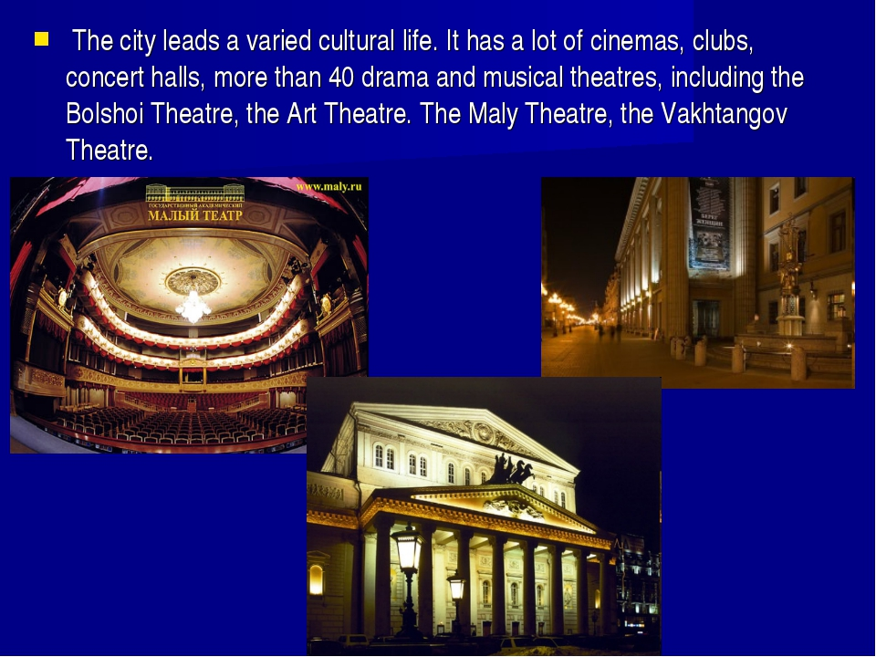 The city leads a varied cultural life. It has a lot of cinemas, clubs, conce...