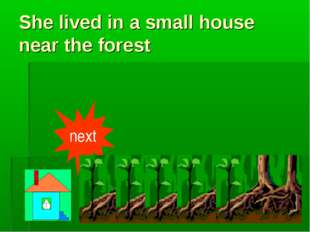 She lived in a small house near the forest next