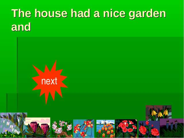 The house had a nice garden and next