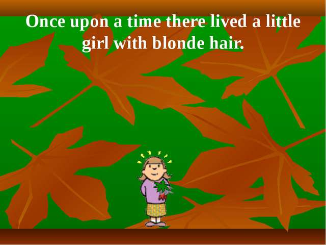 Once upon a time there lived a little girl with blonde hair.