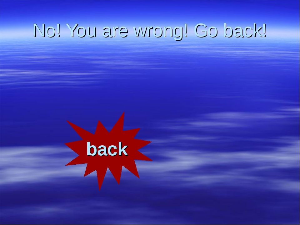 No! You are wrong! Go back! back