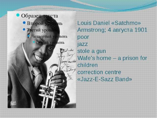 Louis Daniel «Satchmo» Armstrong; 4 августа 1901 poor jazz stole a gun Wafe's...