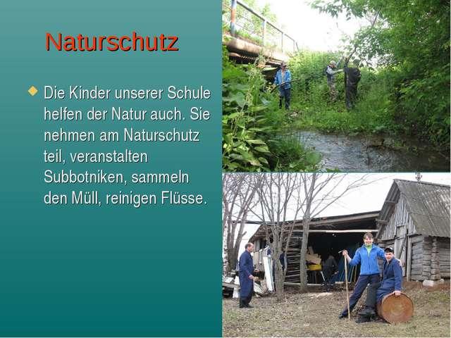 Naturschutz Die Kinder unserer Schule helfen der Natur auch. Sie nehmen am Na...