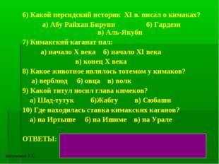 6) Какой персидский историк XI в. писал о кимаках? а) Абу Райхан Бируни б) Га