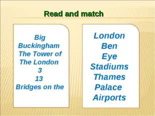 Read and match Big Buckingham The Tower of The London 3 13 Bridges on the Lon