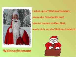 Lieber, guter Weihnachtsmann, packe die Geschenke aus! kämme deinen weißen B