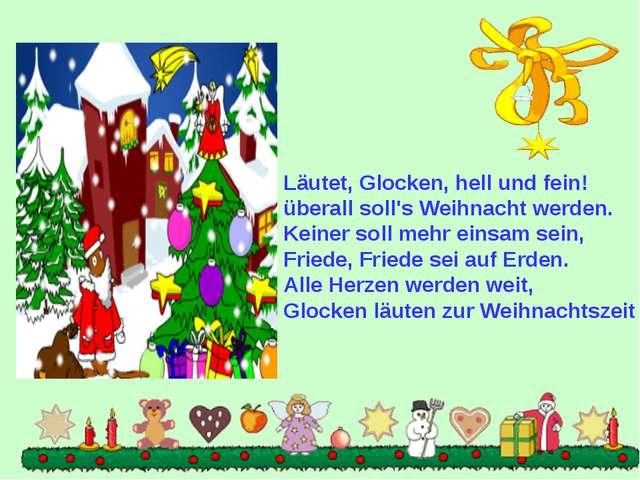 Läutet, Glocken, hell und fein! überall soll's Weihnacht werden. Keiner soll...