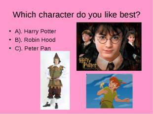 Which character do you like best? A). Harry Potter B). Robin Hood C). Peter Pan