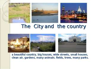 The City and the country a beautiful country, big houses, wide streets, smal