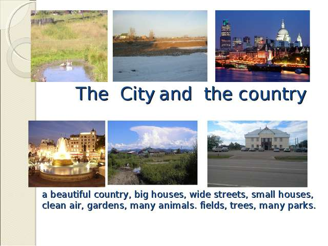 The City and the country a beautiful country, big houses, wide streets, smal...