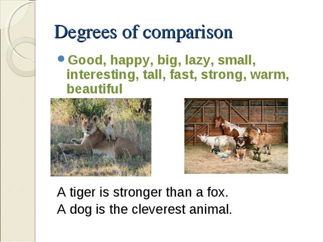 Degrees of comparison Good, happy, big, lazy, small, interesting, tall, fast,...