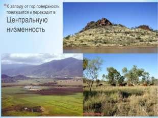К западу от гор поверхность понижается и переходит в Центральную низменность *