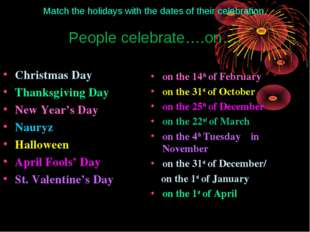 Match the holidays with the dates of their celebration. People celebrate….on…
