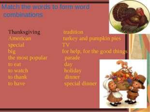 Match the words to form word combinations Thanksgiving tradition American tu