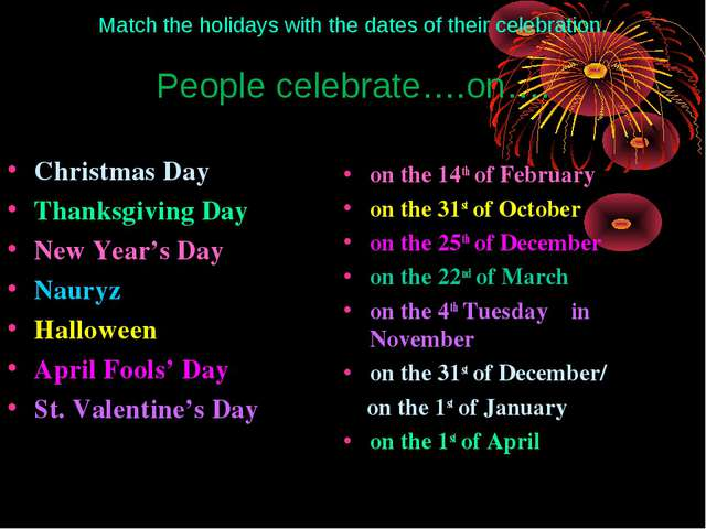 Match the holidays with the dates of their celebration. People celebrate….on…...