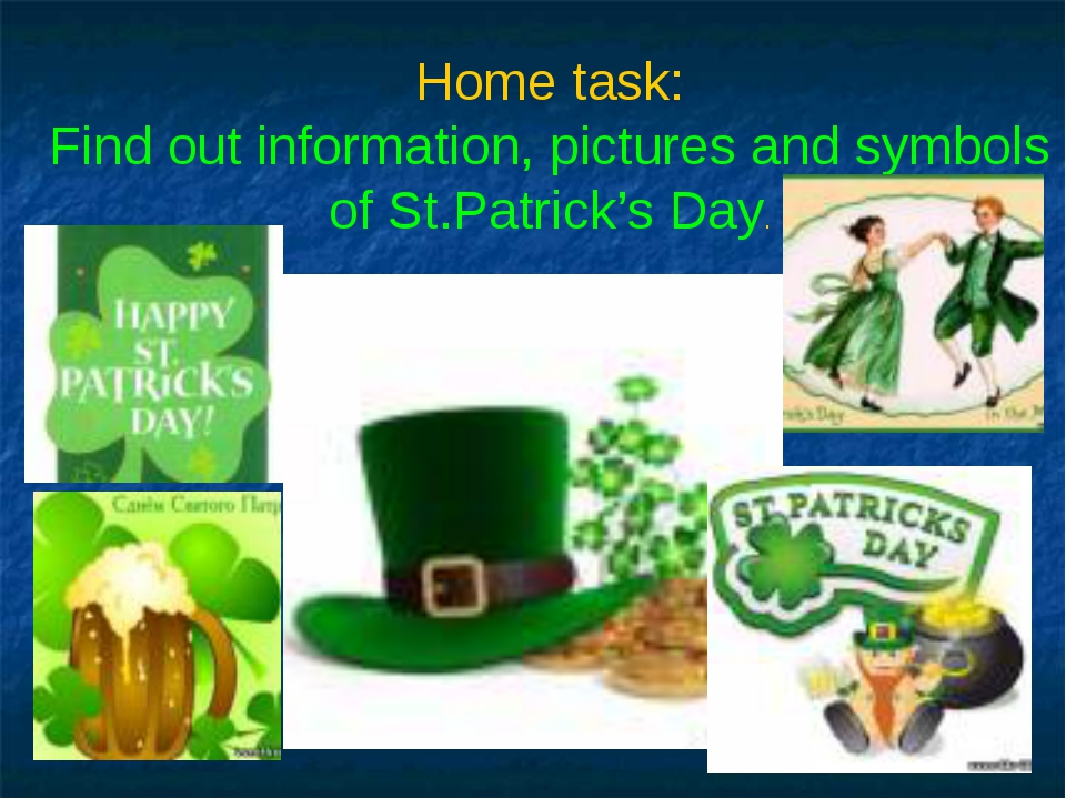 Home task: Find out information, pictures and symbols of St.Patrick's Day.
